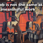 A job is not the same as meaningful work
