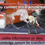 Don't worry, nobody can steal your knowledge